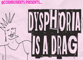 DYSPHORIA IS A DRAG @ Upper Lounge